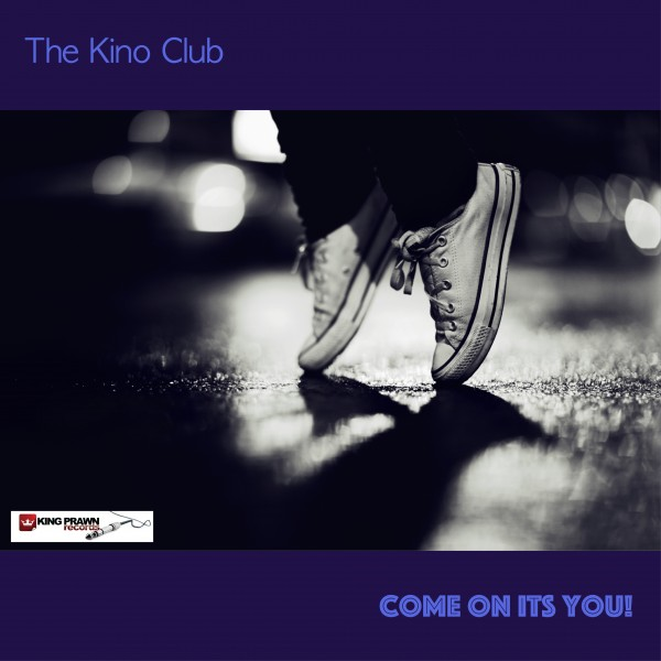 The Kino Club - Come On It's You_Final